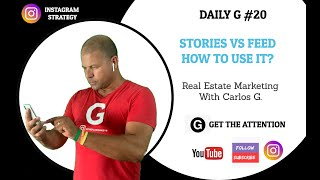 Daily G#20 - What is the difference between Stories Vs Feed on your Real Estate Instagram Strategy?