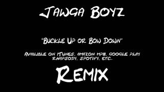 Jawga Boyz - Buckle Up Or Bow Down REMIX