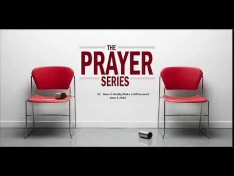 PRAYER SERVIES  #1 Does It Really Make a Difference  June 5 2016