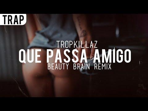 Tropkillaz - Que Passa Amigo (Beauty Brain Remix)