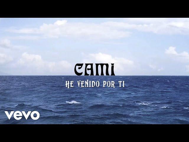 Cami - He Venido Por Ti (Lyric Video)