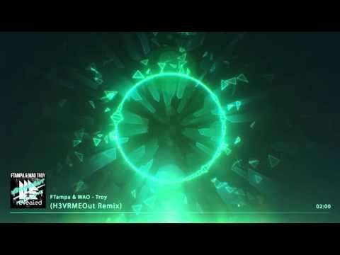 FTampa & WAO - Troy (H3VRME0ut Remix)