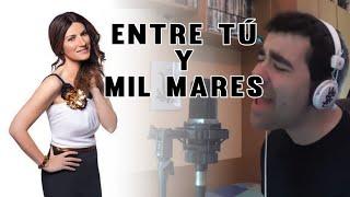 Entre Tú Y Mil Mares - Laura Pausini (Cover by DAVID VARAS)
