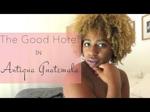 The Best Hotel in Antigua Guatemala: The Good Hotel Antigua
