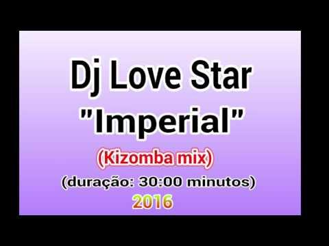 Dj Love Star     IMPERIAL Kizomba mix    2016