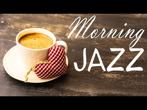Awakening Morning JAZZ - Relaxing Coffee JAZZ Music for Breakfast & Wake Up