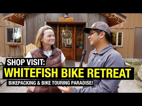 Shop Visit: Whitefish Bike Retreat - Bikepacking And Bike Touring Paradise! GO NOW!