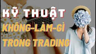 ✅Kỹ Thuật KHÔNG-LÀM-GÌ Trong Trading | TraderViet
