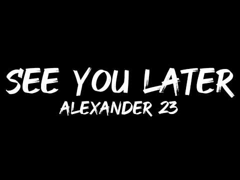Alexander 23 - See You Later (Lyrics)