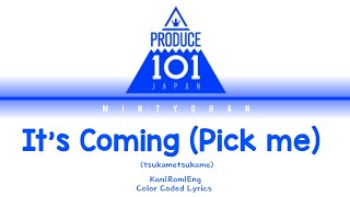 Gambar cover Produce 101 Japan-It's Coming (Pick me) Kan|Rom|Eng Color Color Coded lyrics | Mintyohan