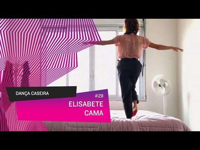Dança Caseira: Elisabete (ep 29) - CAMA