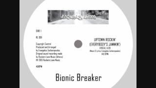 Bionic Breaker - Uptown Rockin
