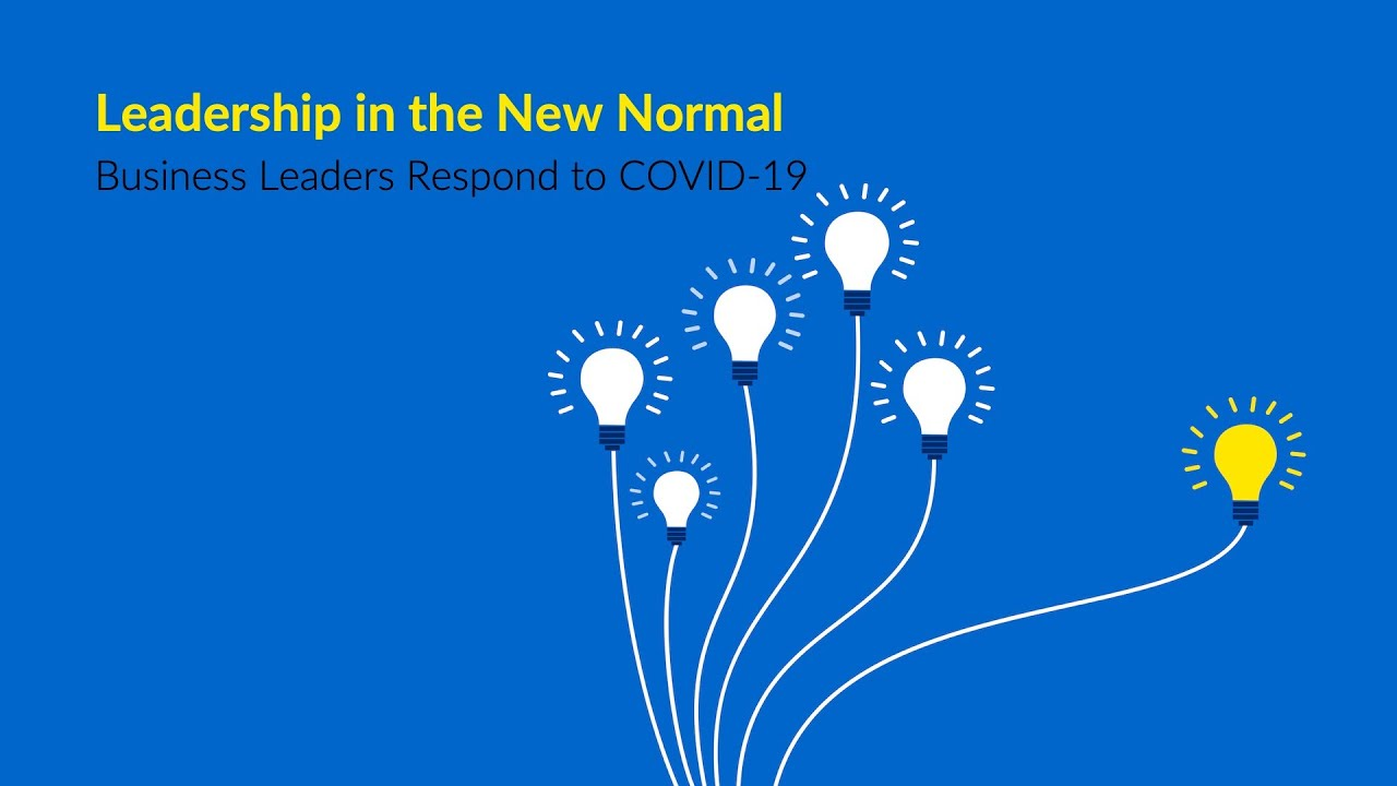 Leadership In The New Normal Business Leaders Respond To Covid 19