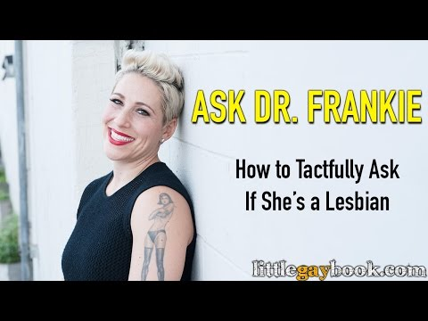 Lesbian Dating: How To Tactfully Ask If She's A Lesbian?