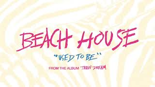 Used to Be - Beach House (OFFICIAL AUDIO)