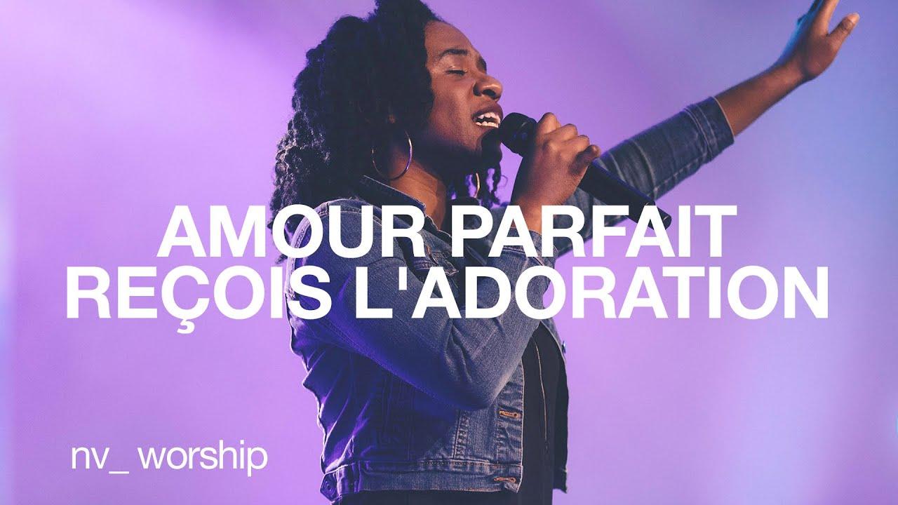 Amour Parfait / Reçois l'Adoration | NV Worship