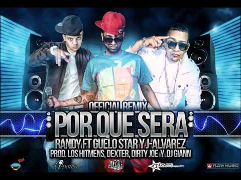 Por Que Sera (Remix) - Randy Nota Loca Ft. J Alvarez & Guelo Star ►NEW ® Reggaeton 2011