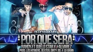 Download Por Que Sera (Remix) - Randy Nota Loca Ft. J Alvarez & Guelo Star ►NEW ® Reggaeton 2011 MP3 song and Music Video