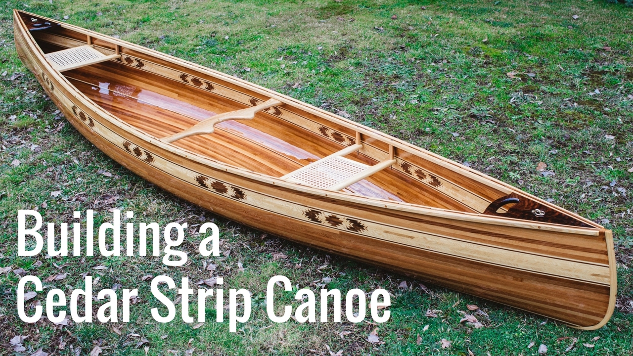 Building A Cedar Strip Canoe Full Montage Youtube