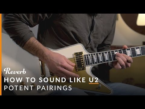 How To Sound Like U2 Using Guitar Pedals | Reverb Potent Pairings