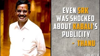 Even SRK was shocked about Kabali's publicity -  Thanu