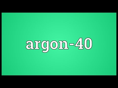 Argon-40 Meaning