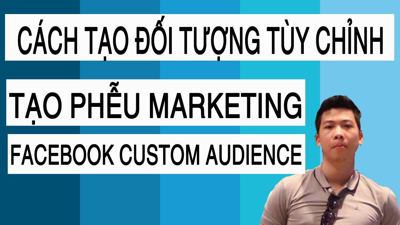 Hướng dẫn tạo TỆP ĐỐI TƯỢNG TÙY CHỈNH – Custom audience – quảng cáo Facebook Ads