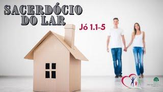 SACERDÓCIO DO LAR - Jó 1.1-5