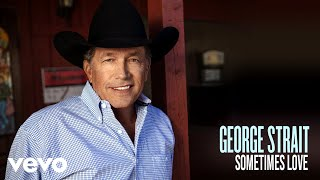 Watch George Strait Sometimes Love video