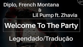 Welcome To The Party - Diplo, French Montana & Lil Pump Ft. Zhavia (Legendado/Tradução)