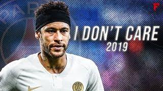 Neymar Jr 2019 ● I Don't Care - Ed Sheeran & Justin Bieber   Skills & Goals   HD