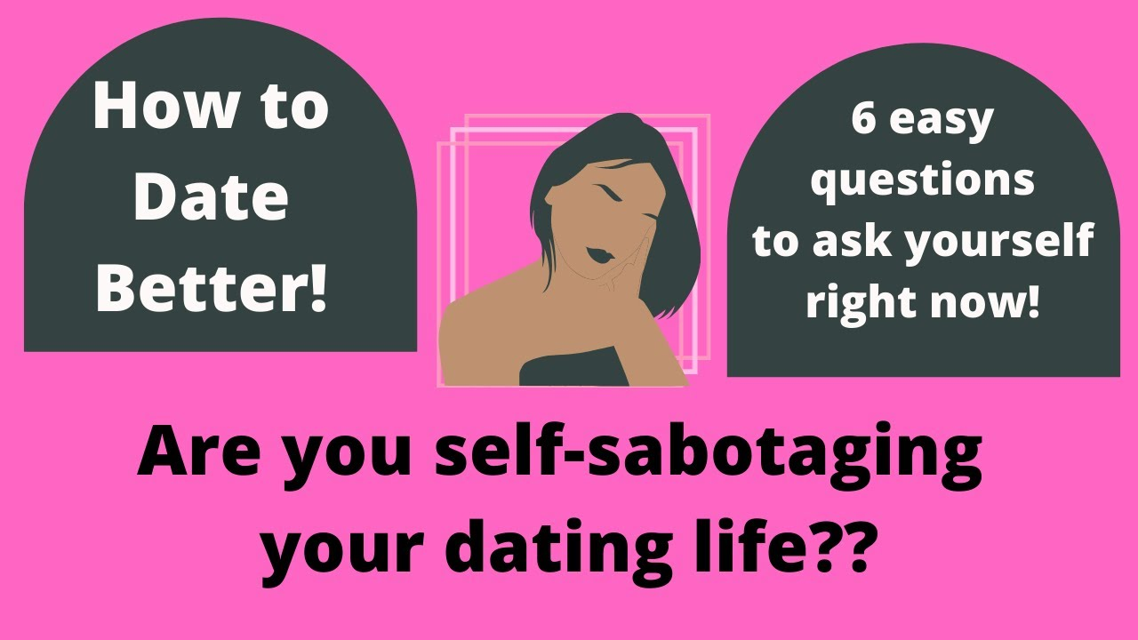 Are You Self-Sabotaging Your dating life? | How to improve your dating life