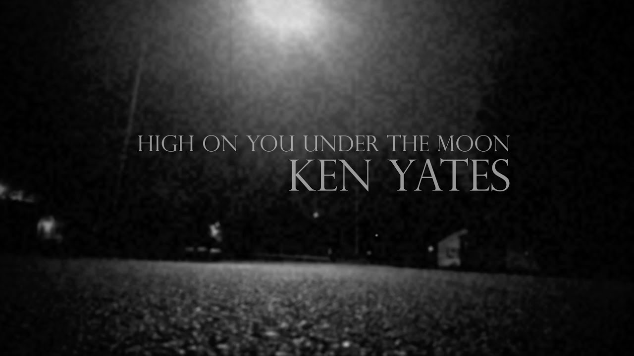 video: Ken Yates - High On You Under The Moon
