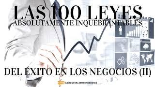 #069 - Las 100 Leyes Absolutamente Inquebrantables del Éxito en los Negocios (II)