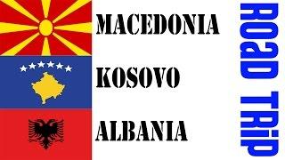 Macedonia, Kosovo & Albania: Road Trip - Travel vlog