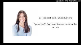 El Podcast de Mundo Sisters | Episodio 7: Claves para entrenar la escucha activa