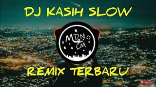 Dj KasihSlow Remix Full Bass Terbaru