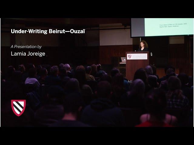 Lamia Joreige   Under-Writing Beirut—Ouzaï    Radcliffe Institute