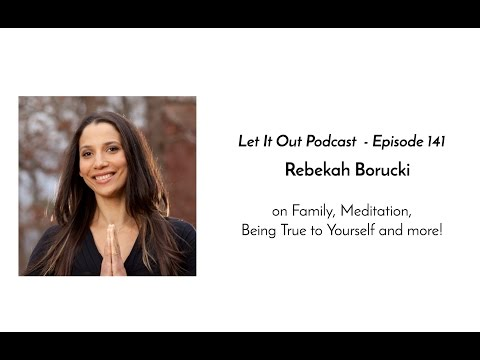 141 | Rebekah Borucki on Family, Meditation, Being Yourself and more!