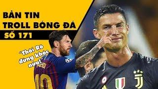 Bản tin Troll Bóng Đá số 171: Messi an ủi Ronaldo vì bị thẻ đỏ oan ức