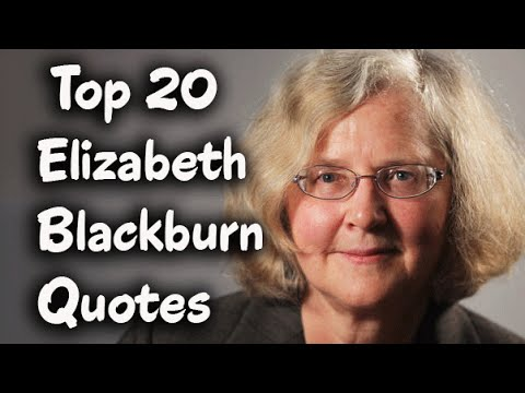 Top 20 Elizabeth Blackburn Quotes - The President of the Salk Institute for Biological Studies