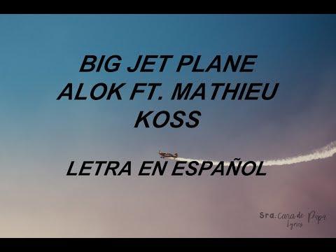 Big Jet Plane- Alok ft. Mathieu Koss (Letra en Español)