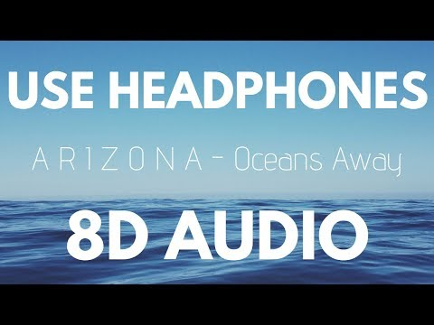A R I Z O N A - Oceans Away (8D AUDIO)