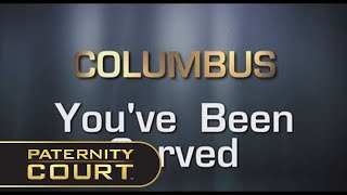 COLUMBUS, YOU'VE BEEN SERVED | PATERNITY COURT
