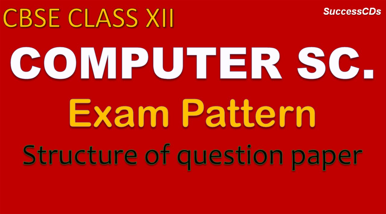 CBSE Class XII Computer Science Board Exam Pattern and Question Paper  structure