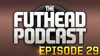 The Futhead Podcast Episode 29