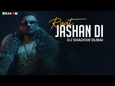 Yo Yo Honey Singh | Raat Jashan Di | DJ Shadow Dubai Remix | Full Video