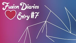 Fusion Diaries | Entry Seven
