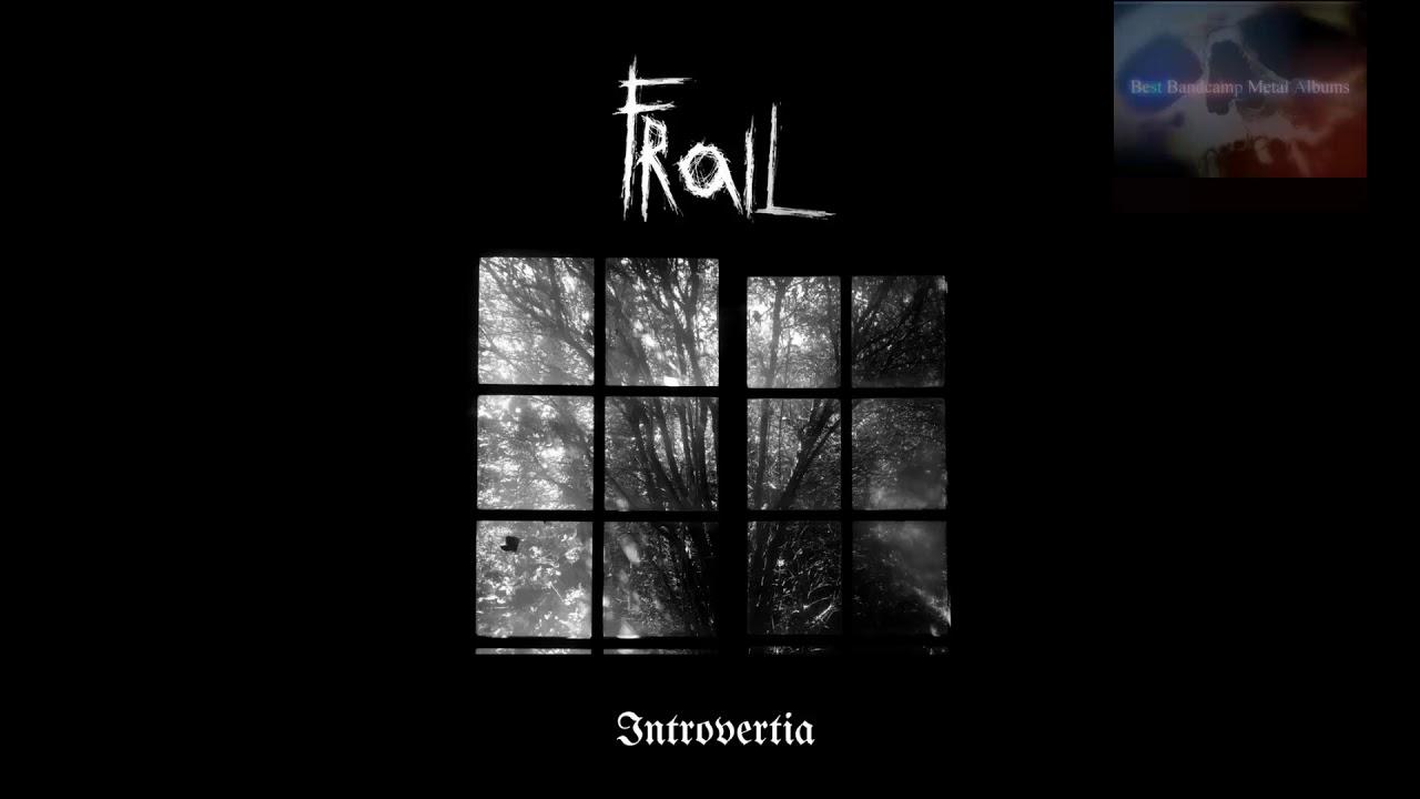 Frail - Introvertia