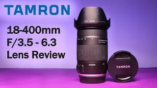 TAMRON 18-400mm F/3.5-6.3 Lens Review: Budget Telephoto Zoom Lens